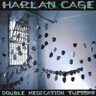 Harlan Cage - Double Medication Tuesday