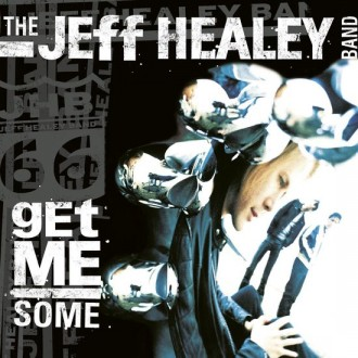Healey, Jeff - Band - Get Me Some