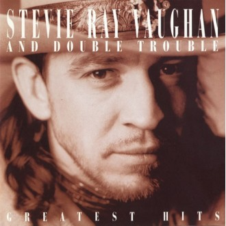 Vaughan, Stevie Ray and Double Trouble - Greatest Hits